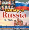 History Of Russia For Kids A History Series - Children Explore Histories Of The World Edition