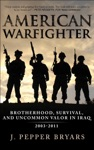 American Warfighter Brotherhood Survival And Uncommon Valor In Iraq 2003-2011