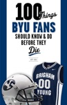 100 Things BYU Fans Should Know  Do Before They Die
