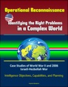 Operational Reconnaissance Identifying The Right Problems In A Complex World  Case Studies Of World War II And 2006 Israeli-Hezbollah War Intelligence Objectives Capabilities And Planning