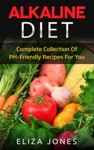 Alkaline Diet Complete Collection Of PH-Friendly Recipes For You