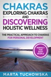 Chakras Exploring Chakras And Discovering Holistic Wellness-The Practical Approach To Chakras For Personal Development
