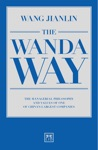 The Wanda Way The Managerial Philosophy And Values Of One Of Chinas Largest Companies
