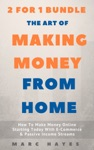 The Art Of Making Money From Home 2 For 1 Bundle How To Make Money Online Starting Today With E-Commerce  Passive Income Streams