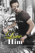 Love Him: A Love Him, Hate Him, Want Him Novel