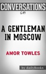 A Gentleman In Moscow A Novel By Amor Towles  Conversation Starters