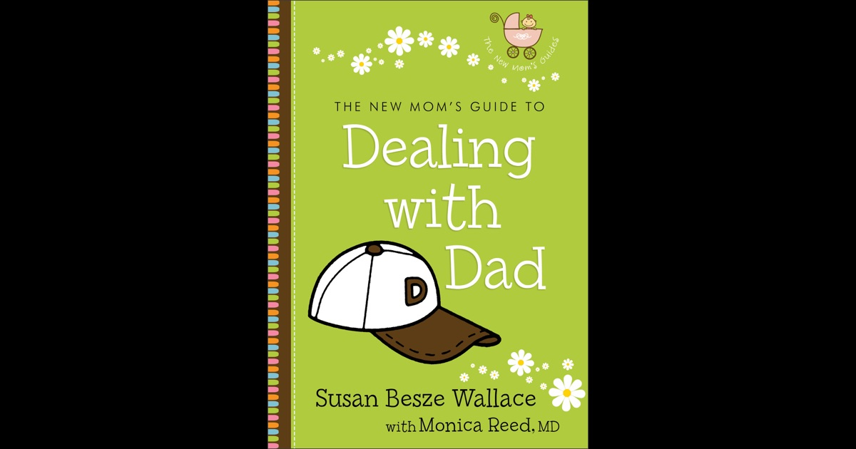 The New Moms Guide to Dealing with Dad (The New Moms Guides)