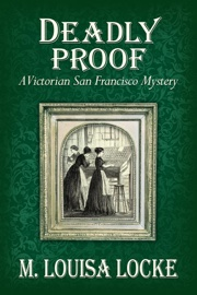 Deadly Proof: A Victorian San Francisco Mystery book summary