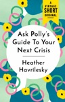 Ask Pollys Guide To Your Next Crisis