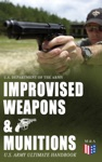 Improvised Weapons  Munitions  US Army Ultimate Handbook