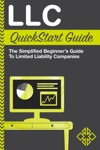 LLC QuickStart Guide The Simplified Beginners Guide To Limited Liability Companies