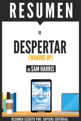 Despertar Una Guia Para Espiritualidad Sin Religion Waking Up Resumen del libro de Sam Harris