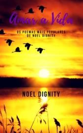 AMAR A VIDA: OS POEMAS MAIS POPULARES DE NOEL DIGNITY