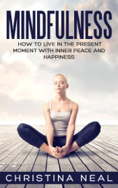 MINDFULNESS: HOW TO LIVE IN THE PRESENT MOMENT WITH INNER PEACE AND HAPPINESS