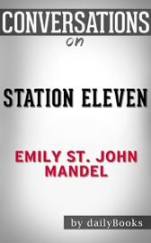 STATION ELEVEN: BY EMILY ST. JOHN MANDEL  CONVERSATION STARTERS