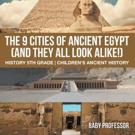 THE 9 CITIES OF ANCIENT EGYPT (AND THEY ALL LOOK ALIKE!) - HISTORY 5TH GRADE  CHILDRENS ANCIENT HISTORY