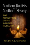 Southern Baptists And Southern Slavery The Forgotten Crime Against Humanity