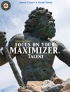 Focus On Your Maximizer Talent