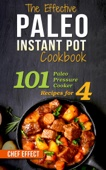 The Effective Paleo Instant Pot Cookbook: 101 Paleo Pressure Cooker Recipes for 4