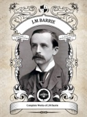 J.M. Barrie - The Complete Works of J.M. Barrie (Illustrated/Inline Footnotes)  artwork