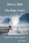 2016 To 2028 The Hope Years - Preparing For Cosmic Changes