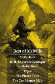 BEST OF MELVILLE: MOBY-DICK + D. H. LAWRENCES CRITIQUE OF MOBY-DICK + TYPEE + THE PIAZZA TALES (THE PIAZZA + BARTLEBY + BENITO CERENO + THE LIGHTNING-ROD MAN + THE ENCANTADAS, OR ENCHANTED ISLES + THE BELL-TOWER) + THE CONFIDENCE-MAN