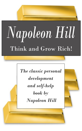 Think and Grow Rich The classic personal development and self-help book by Napoleon Hill