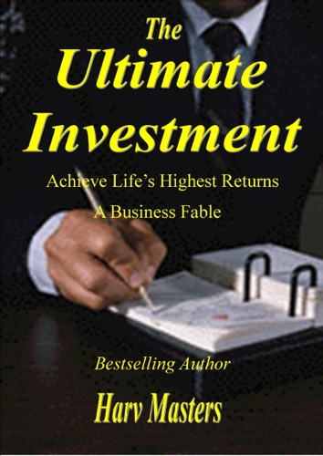 The Ultimate Investment Achieve Lifes Highest Returns A Business Fable