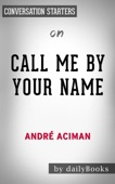 Call Me by Your Name: A Novel by André Aciman:  Conversation Starters