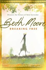 Breaking Free - Beth Moore Book