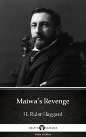 MAIWA'S REVENGE BY H. RIDER HAGGARD - DELPHI CLASSICS (ILLUSTRATED)