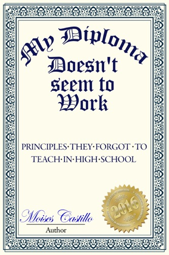 My Diploma Doesnt Seem to Work Principles they forgot to teach in High School