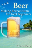 A to Z Beer, Making Beer at Home for Total Beginners