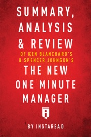 SUMMARY, ANALYSIS & REVIEW OF KEN BLANCHARD'S & SPENCER JOHNSON'S THE NEW ONE MINUTE MANAGER BY INSTAREAD