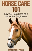 Horse Care 101: How to Take Care of a Horse for Beginners