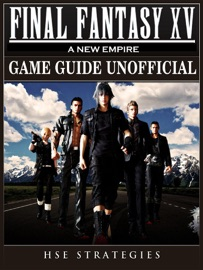 FINAL FANTASY XV A NEW EMPIRE GAME GUIDE UNOFFICIAL