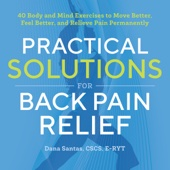 Dana Santas, CSCS, E-RYT - Practical Solutions for Back Pain Relief: 40 Body and Mind Exercises to Move Better, Feel Better, and Relieve Pain Permanently artwork