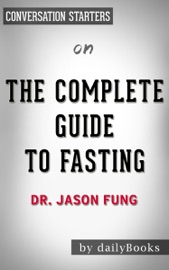 THE COMPLETE GUIDE TO FASTING: HEAL YOUR BODY THROUGH INTERMITTENT, ALTERNATE-DAY, AND EXTENDED FASTING BY DR. JASON FUNG: CONVERSATION STARTERS