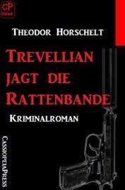 TREVELLIAN JAGT DIE RATTENBANDE: KRIMINALROMAN