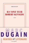 Marc Dugain - Ils vont tuer Robert Kennedy illustration