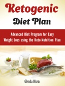 Ketogenic Diet Plan: Advanced Diet Program for Easy Weight Loss Using the Keto Nutrition Plan