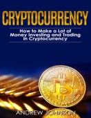 Cryptocurrency: How to Make a Lot of Money Investing and Trading in Cryptocurrency