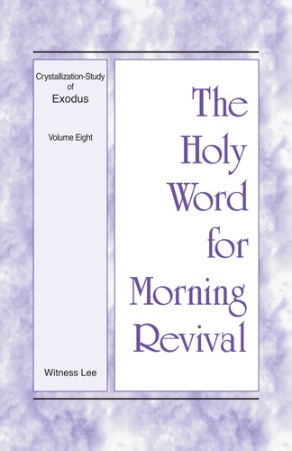 The Holy Word for Morning Revival - Crystallization-study of Exodus Volume 8