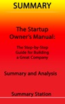 The Startup Owners Manual The Step-By-Step Guide For Building A Great Company  Summary