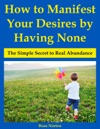 How To Manifest Your Desires By Having None The Simple Secret To Real Abundance