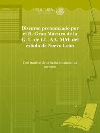 DISCURSO PRONUNCIADO POR EL R. GRAN MAESTRO DE LA G. L. DE LL. AA. MM. DEL ESTADO DE NUEVO LEóN