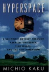 Hyperspace A Scientific Odyssey Through Parallel Universes Time Warps And The Tenth Dimension