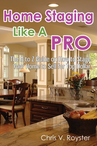 Home Staging Like A Pro The A to Z Guide on How to Stage Your Home to Sell for Top Dollar