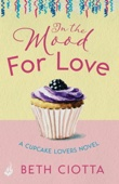 Beth Ciotta - In The Mood For Love (Cupcake Lovers Book 4) artwork