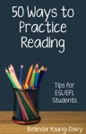 Fifty Ways To Practice Reading Tips For ESLEFL Students